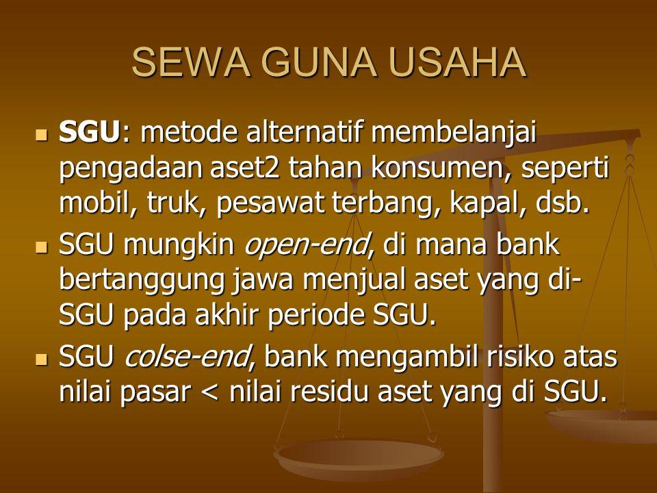 SEWA GUNA USAHA SGU: metode alternatif membelanjai pengadaan aset2 tahan konsumen, seperti mobil, truk, pesawat terbang, kapal, dsb. SGU: metode alter
