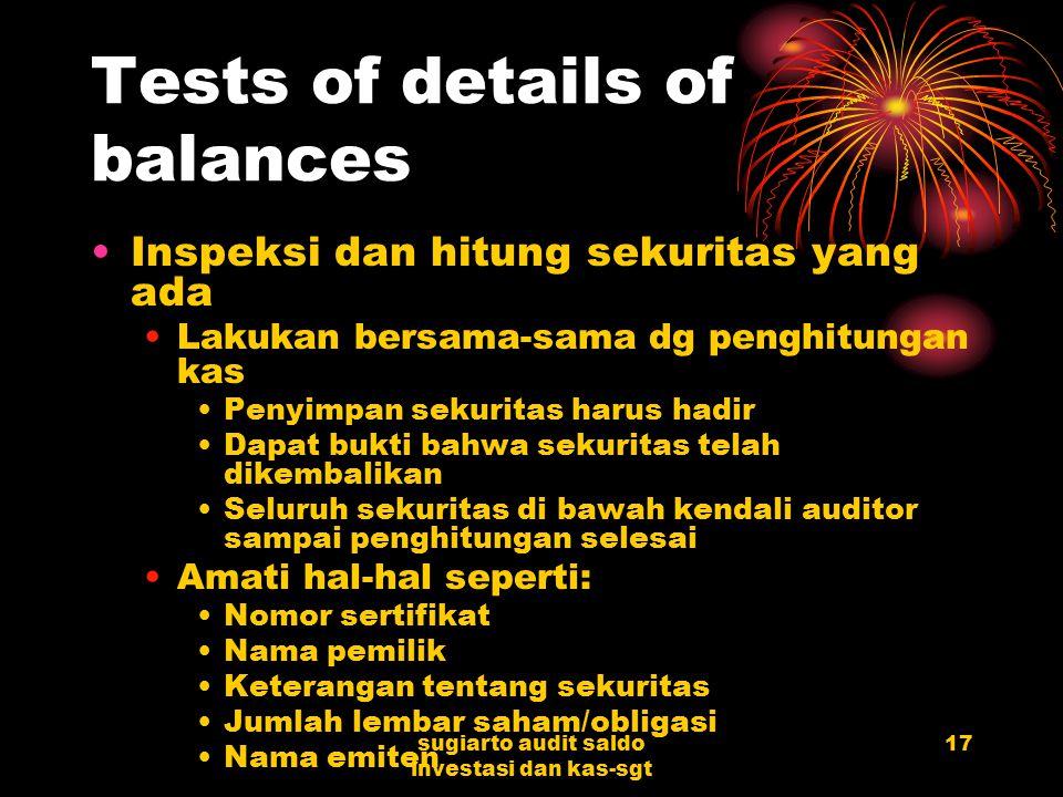 sugiarto audit saldo investasi dan kas-sgt 16 Tests of details of transactions Vouching ayat-ayat dalam akun-akun yang terkait dengan investasi dan ek
