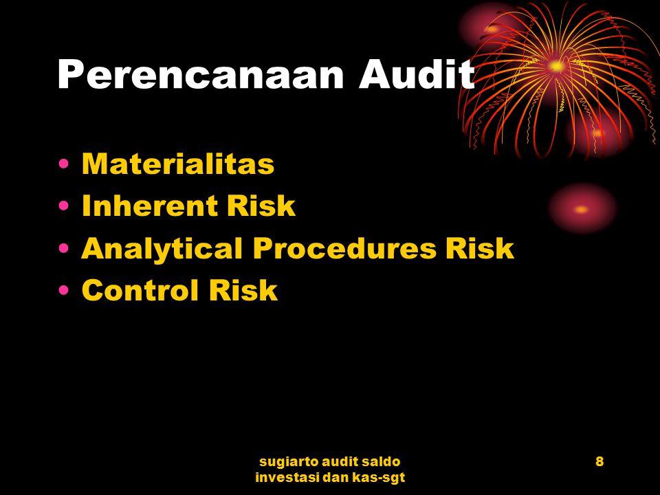 sugiarto audit saldo investasi dan kas-sgt 28 Analytical Procedures Lakukan prosedur analitik Bandingkan saldo kas dengan jumlah anggarannya, saldo tahun lalu, dan jumlah lain diperkirakan Hitung persentase kas terhadap aktiva lancar dan bandingkan dengan ekspektasinya