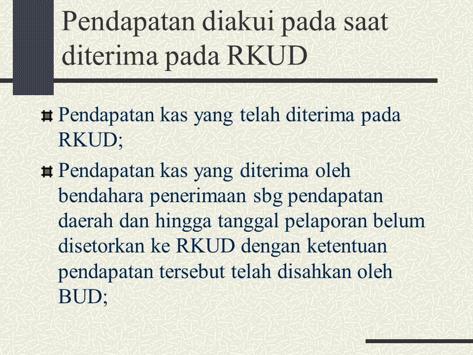 Pendapatan diakui pada saat diterima pada RKUD Pendapatan kas yang telah diterima pada RKUD; Pendapatan kas yang diterima oleh bendahara penerimaan sb