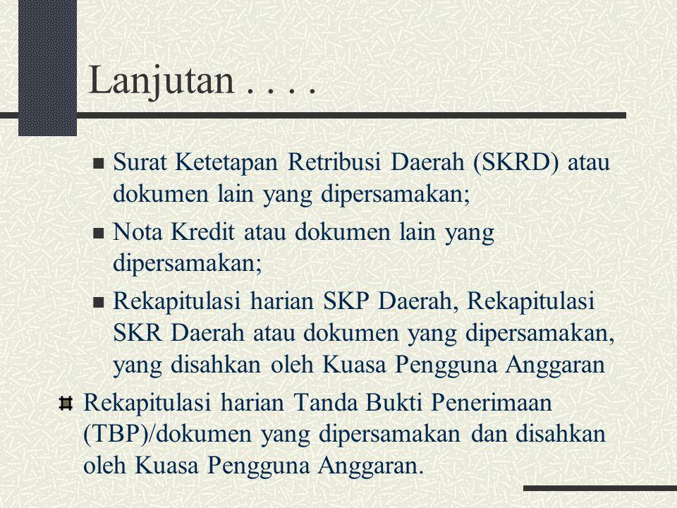Lanjutan.... Surat Ketetapan Retribusi Daerah (SKRD) atau dokumen lain yang dipersamakan; Nota Kredit atau dokumen lain yang dipersamakan; Rekapitulas
