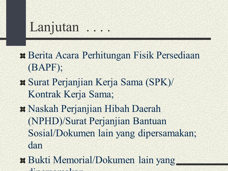 Lanjutan.... Berita Acara Perhitungan Fisik Persediaan (BAPF); Surat Perjanjian Kerja Sama (SPK)/ Kontrak Kerja Sama; Naskah Perjanjian Hibah Daerah (