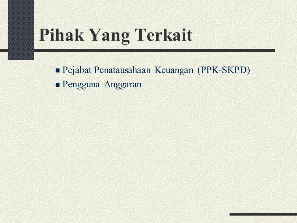 Pihak Yang Terkait Pejabat Penatausahaan Keuangan (PPK-SKPD) Pengguna Anggaran