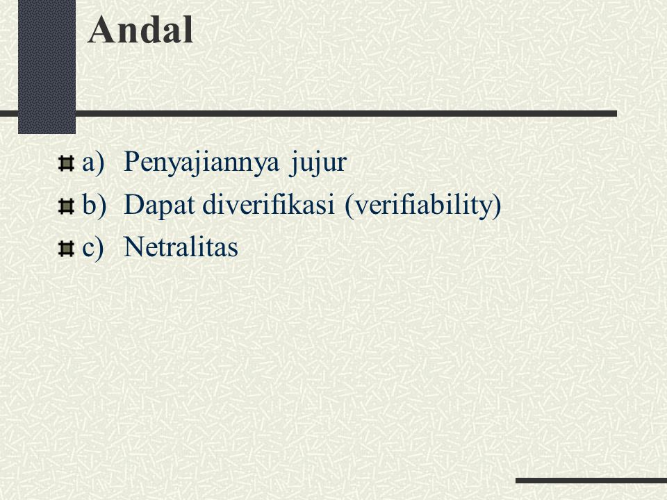 Andal a)Penyajiannya jujur b)Dapat diverifikasi (verifiability) c)Netralitas