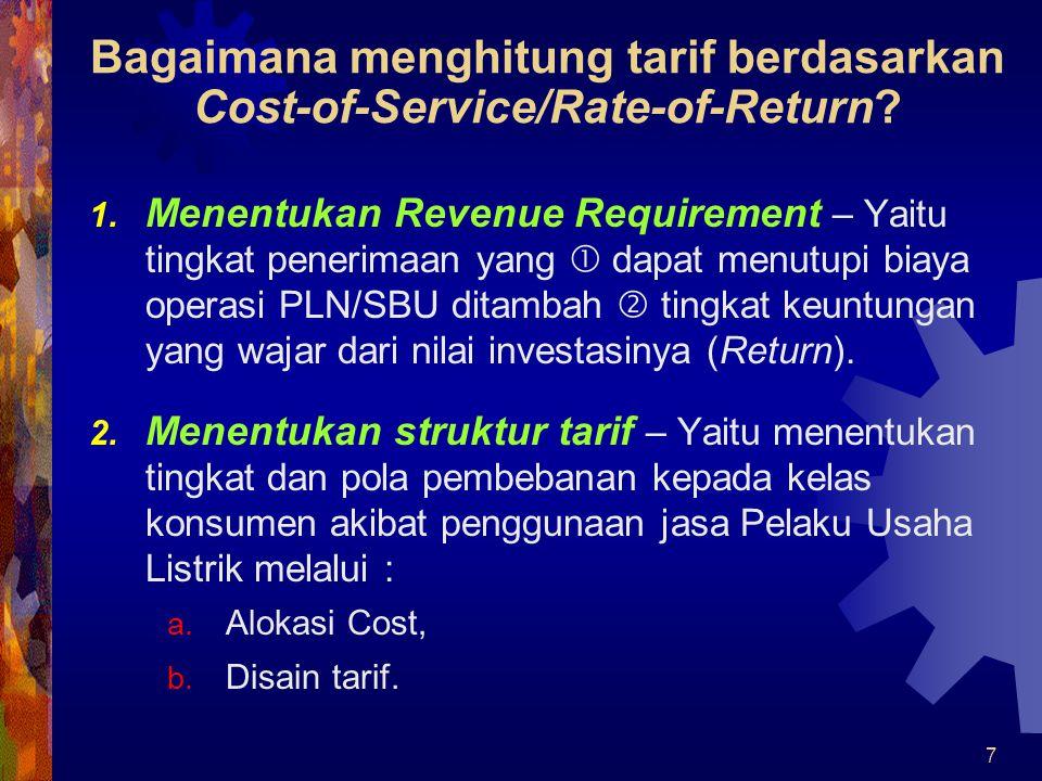 8 Menentukan Revenue Requirement  Menentukan biaya yang prospektif dan tepat yang dibutuhkan Pelaku Usaha Listrik namun dapat ditanggung oleh konsumen.