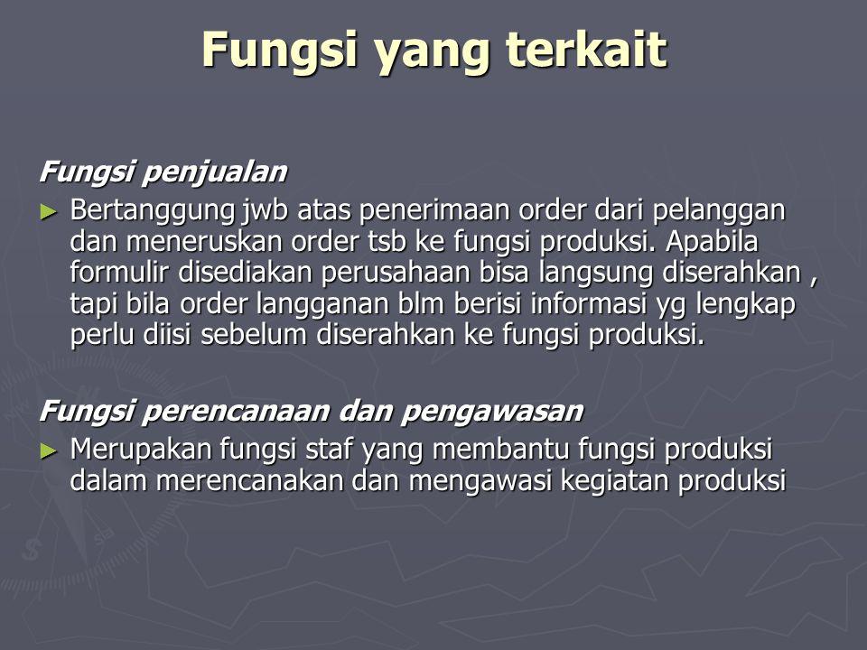 Fungsi yang terkait Fungsi penjualan ► Bertanggung jwb atas penerimaan order dari pelanggan dan meneruskan order tsb ke fungsi produksi. Apabila formu