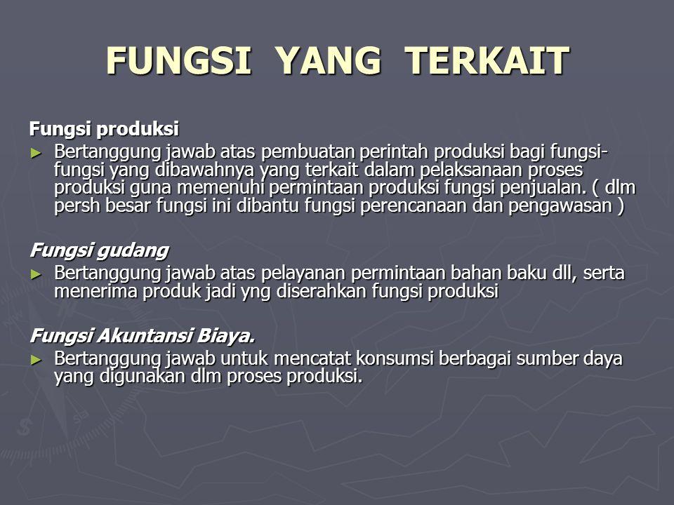 FUNGSI YANG TERKAIT Fungsi produksi ► Bertanggung jawab atas pembuatan perintah produksi bagi fungsi- fungsi yang dibawahnya yang terkait dalam pelaks
