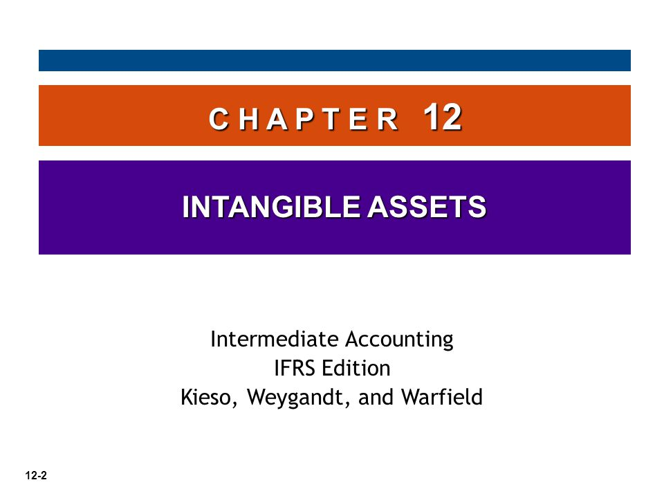 12-2 C H A P T E R 12 INTANGIBLE ASSETS Intermediate Accounting IFRS Edition Kieso, Weygandt, and Warfield
