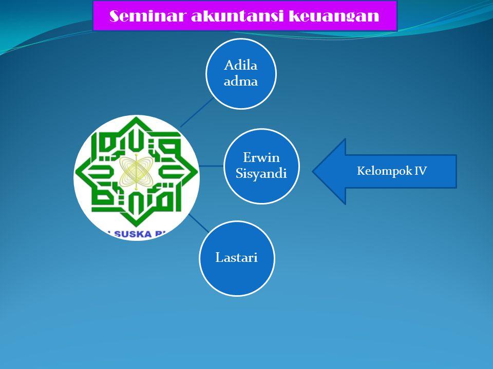 Adila adma Erwin Sisyandi Lastari Kelompok IV Seminar akuntansi keuangan