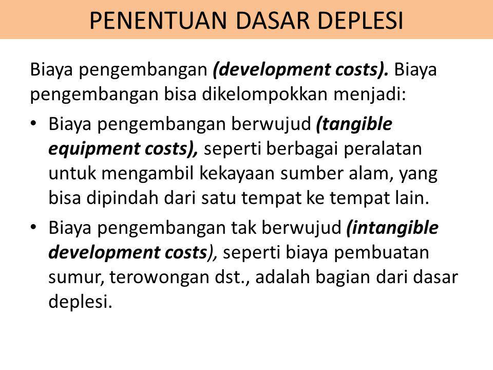 PENENTUAN DASAR DEPLESI Biaya pengembangan (development costs). Biaya pengembangan bisa dikelompokkan menjadi: Biaya pengembangan berwujud (tangible e