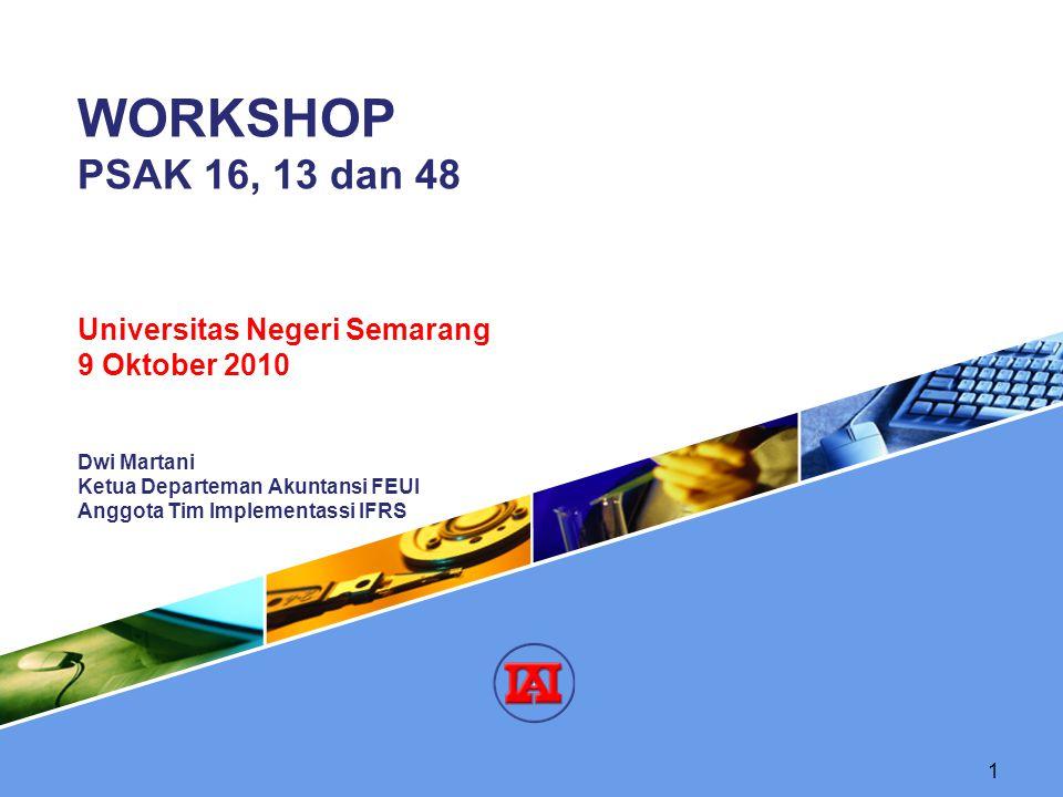1 Dwi Martani Ketua Departeman Akuntansi FEUI Anggota Tim Implementassi IFRS WORKSHOP PSAK 16, 13 dan 48 Universitas Negeri Semarang 9 Oktober 2010
