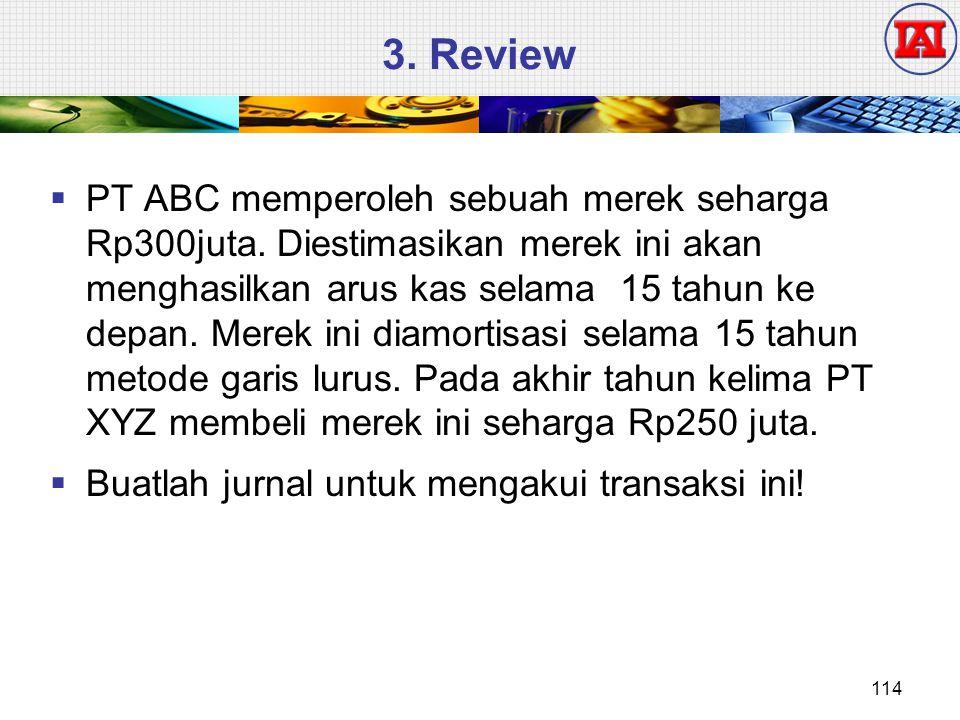 3. Review  PT ABC memperoleh sebuah merek seharga Rp300juta. Diestimasikan merek ini akan menghasilkan arus kas selama 15 tahun ke depan. Merek ini d