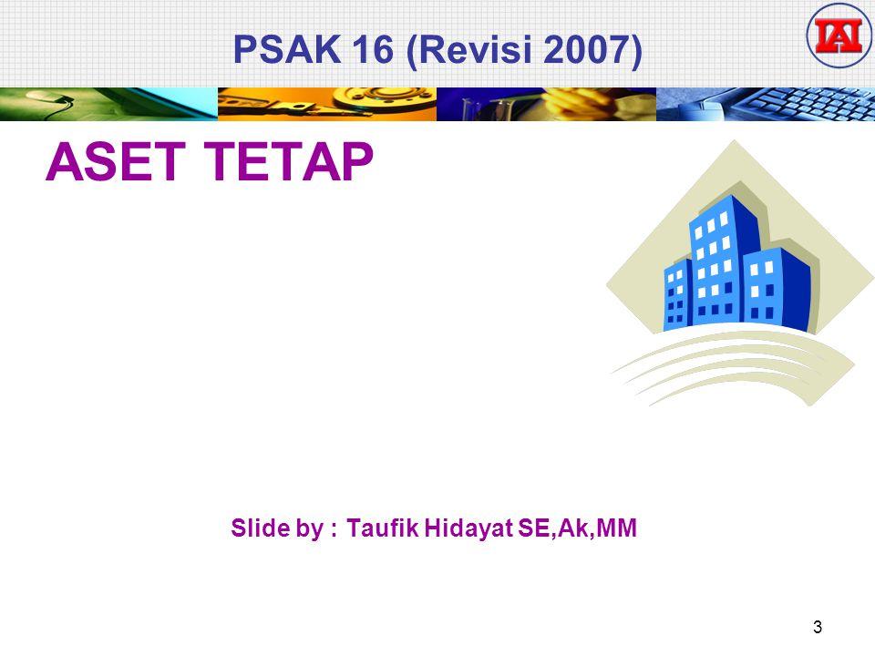 PSAK 16 (Revisi 2007) ASET TETAP Slide by : Taufik Hidayat SE,Ak,MM 3