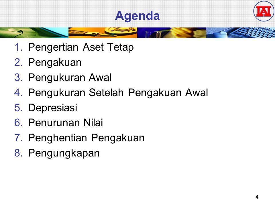 Agenda 1.Pengertian Aset Tetap 2.Pengakuan 3.Pengukuran Awal 4.Pengukuran Setelah Pengakuan Awal 5.Depresiasi 6.Penurunan Nilai 7.Penghentian Pengakua