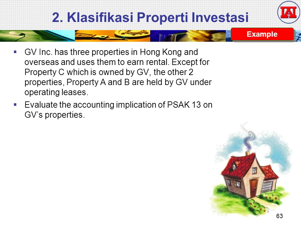 2. Klasifikasi Properti Investasi Example  GV Inc. has three properties in Hong Kong and overseas and uses them to earn rental. Except for Property C