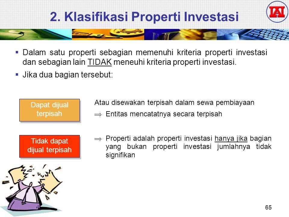 2. Klasifikasi Properti Investasi  Dalam satu properti sebagian memenuhi kriteria properti investasi dan sebagian lain TIDAK meneuhi kriteria propert