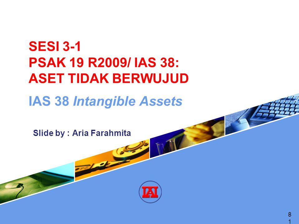 SESI 3-1 PSAK 19 R2009/ IAS 38: ASET TIDAK BERWUJUD IAS 38 Intangible Assets 81 Slide by : Aria Farahmita