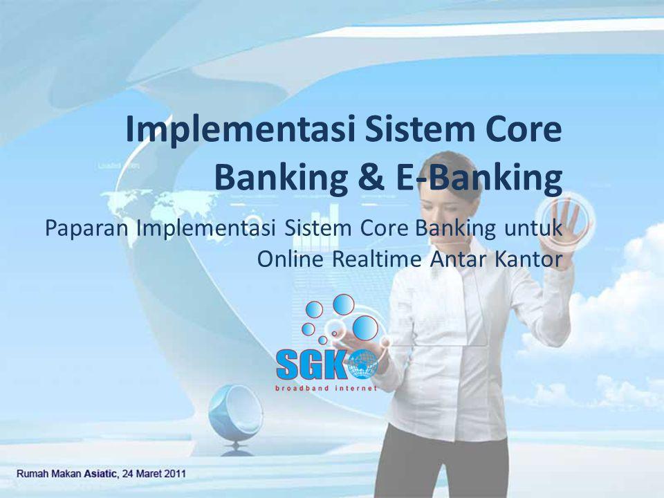 Implementasi Sistem Core Banking & E-Banking Paparan Implementasi Sistem Core Banking untuk Online Realtime Antar Kantor