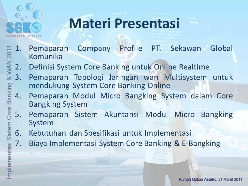 Materi Presentasi 1.Pemaparan Company Profile PT. Sekawan Global Komunika 2.Definisi System Core Banking untuk Online Realtime 3.Pemaparan Topologi Ja