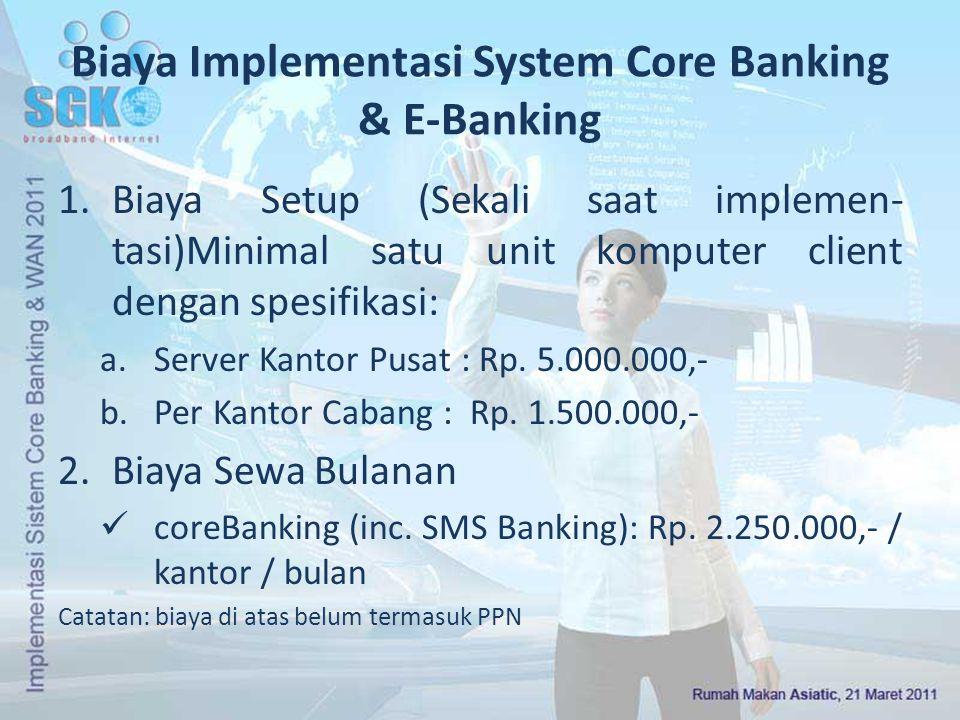 Biaya Implementasi System Core Banking & E-Banking 1.Biaya Setup (Sekali saat implemen- tasi)Minimal satu unit komputer client dengan spesifikasi: a.S