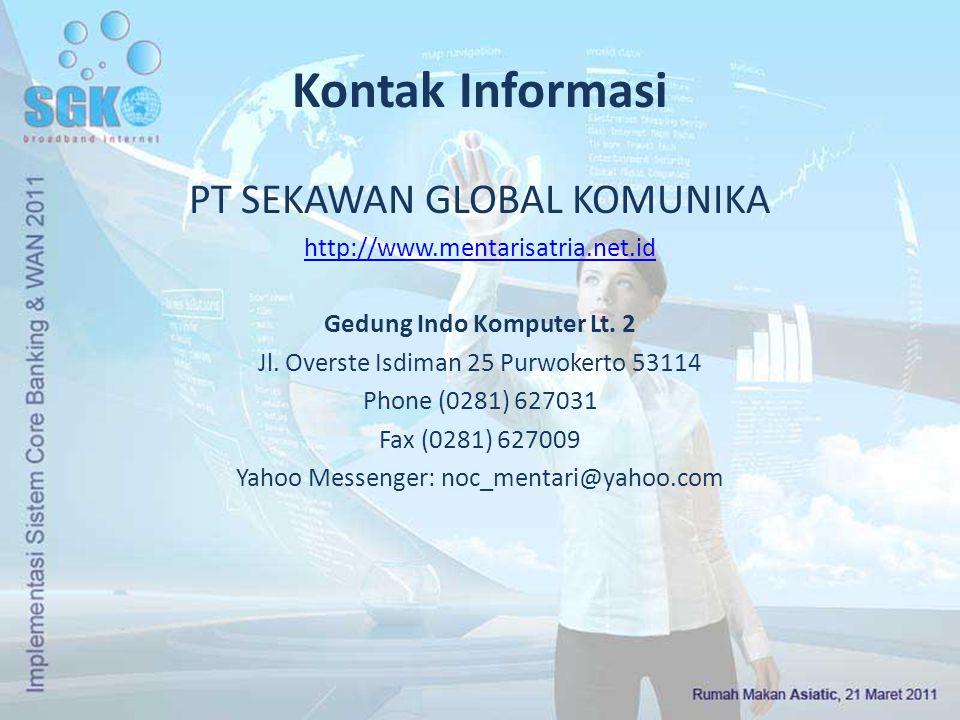 Kontak Informasi PT SEKAWAN GLOBAL KOMUNIKA http://www.mentarisatria.net.id Gedung Indo Komputer Lt. 2 Jl. Overste Isdiman 25 Purwokerto 53114 Phone (