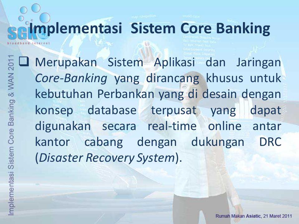 Implementasi Sistem Core Banking  Merupakan Sistem Aplikasi dan Jaringan Core-Banking yang dirancang khusus untuk kebutuhan Perbankan yang di desain