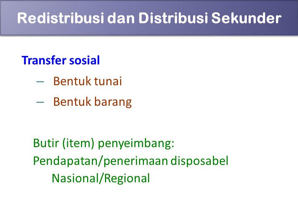 74 Redistribusi dan Distribusi Sekunder Transfer sosial – Bentuk tunai – Bentuk barang Butir (item) penyeimbang: Pendapatan/penerimaan disposabel Nasi