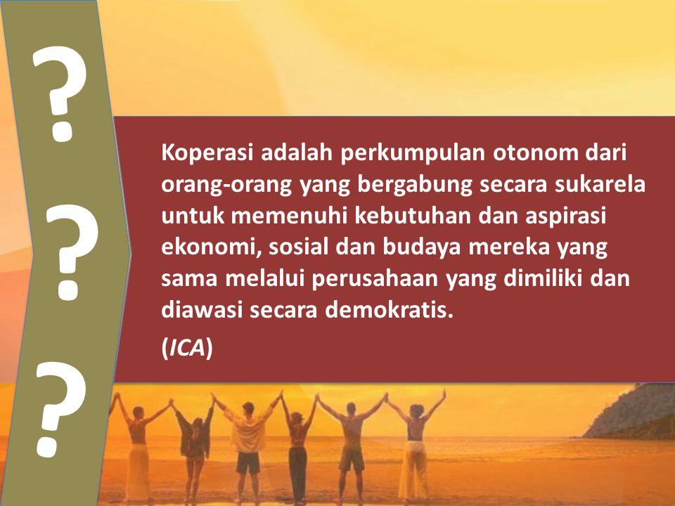 ? ? ? Koperasi adalah perkumpulan otonom dari orang-orang yang bergabung secara sukarela untuk memenuhi kebutuhan dan aspirasi ekonomi, sosial dan bud