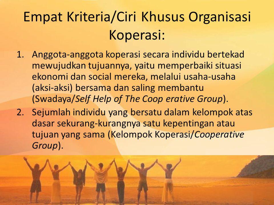 Empat Kriteria/Ciri Khusus Organisasi Koperasi: 1.Anggota-anggota koperasi secara individu bertekad mewujudkan tujuannya, yaitu memperbaiki situasi ek