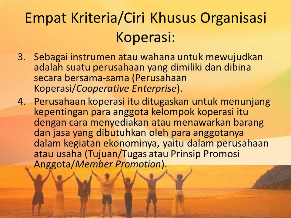 Empat Kriteria/Ciri Khusus Organisasi Koperasi: 3.Sebagai instrumen atau wahana untuk mewujudkan adalah suatu perusahaan yang dimiliki dan dibina seca