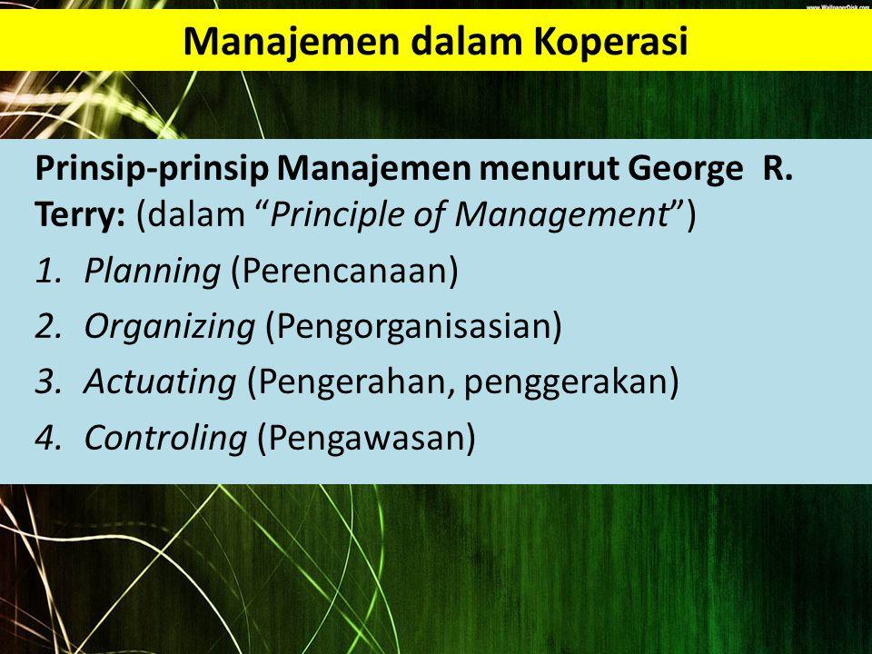 """Manajemen dalam Koperasi Prinsip-prinsip Manajemen menurut George R. Terry: (dalam """"Principle of Management"""") 1.Planning (Perencanaan) 2.Organizing (P"""