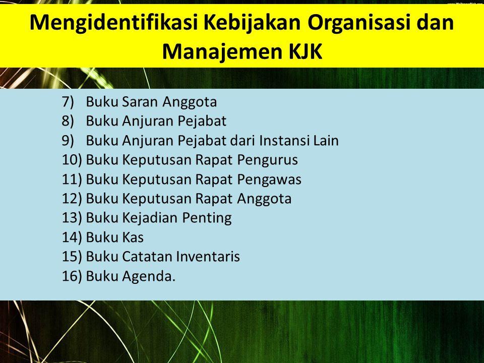 Mengidentifikasi Kebijakan Organisasi dan Manajemen KJK 7)Buku Saran Anggota 8)Buku Anjuran Pejabat 9)Buku Anjuran Pejabat dari Instansi Lain 10)Buku