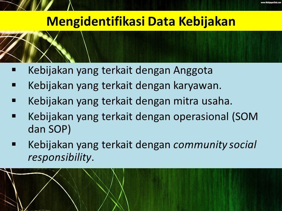 Mengidentifikasi Data Kebijakan  Kebijakan yang terkait dengan Anggota  Kebijakan yang terkait dengan karyawan.  Kebijakan yang terkait dengan mitr