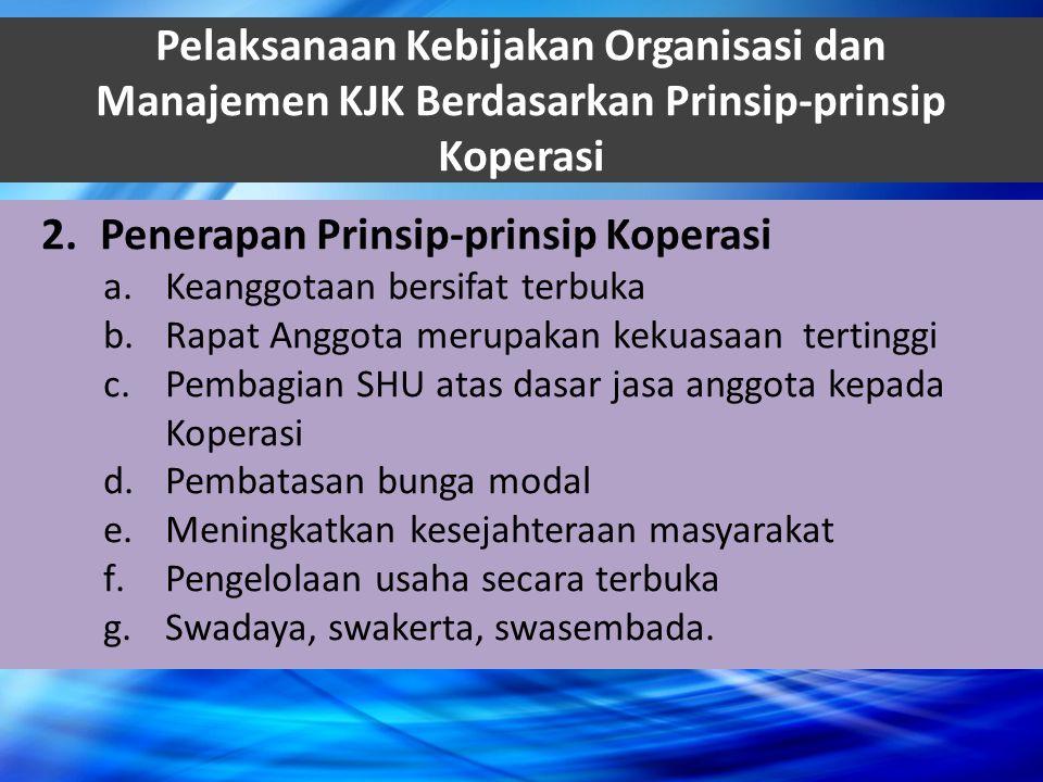 Pelaksanaan Kebijakan Organisasi dan Manajemen KJK Berdasarkan Prinsip-prinsip Koperasi 2.Penerapan Prinsip-prinsip Koperasi a.Keanggotaan bersifat te