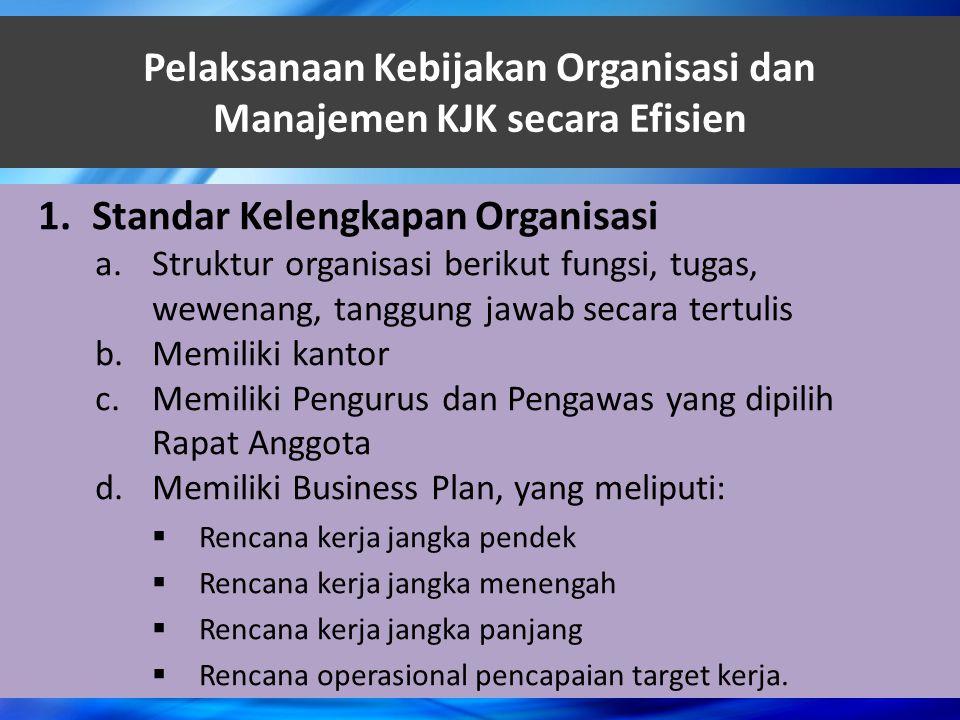 Pelaksanaan Kebijakan Organisasi dan Manajemen KJK secara Efisien 1.Standar Kelengkapan Organisasi a.Struktur organisasi berikut fungsi, tugas, wewena