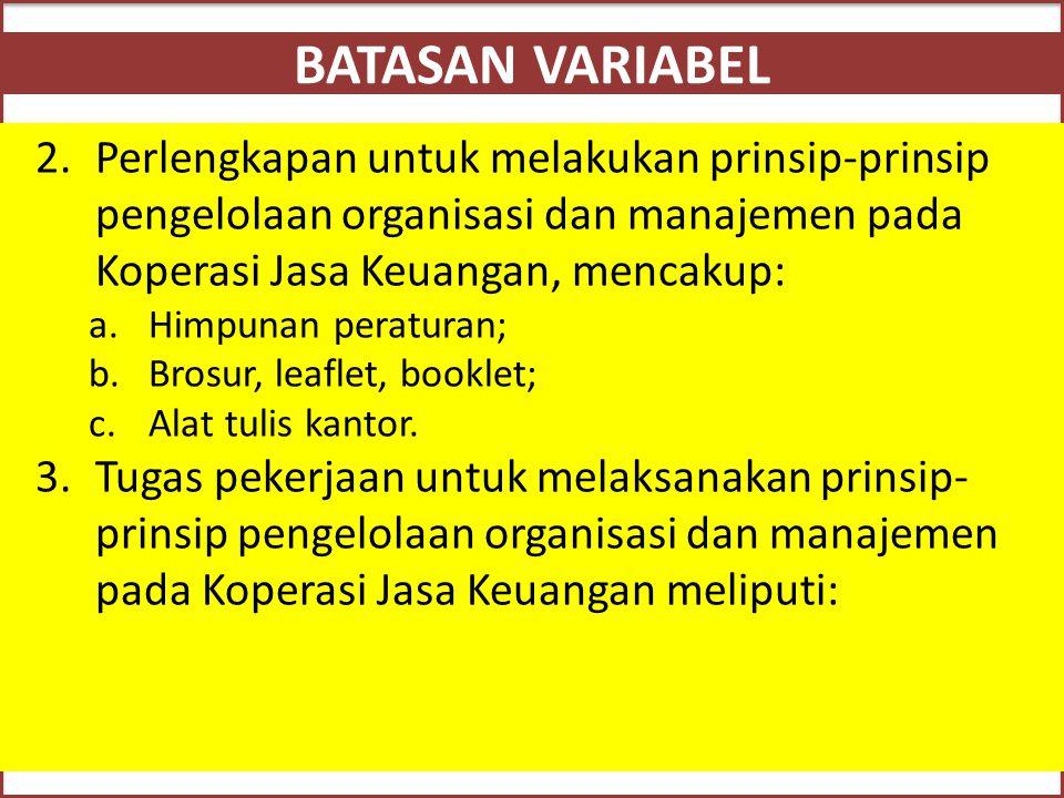 BATASAN VARIABEL 2.Perlengkapan untuk melakukan prinsip-prinsip pengelolaan organisasi dan manajemen pada Koperasi Jasa Keuangan, mencakup: a.Himpunan