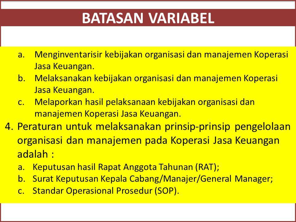 BATASAN VARIABEL a.Menginventarisir kebijakan organisasi dan manajemen Koperasi Jasa Keuangan. b.Melaksanakan kebijakan organisasi dan manajemen Koper