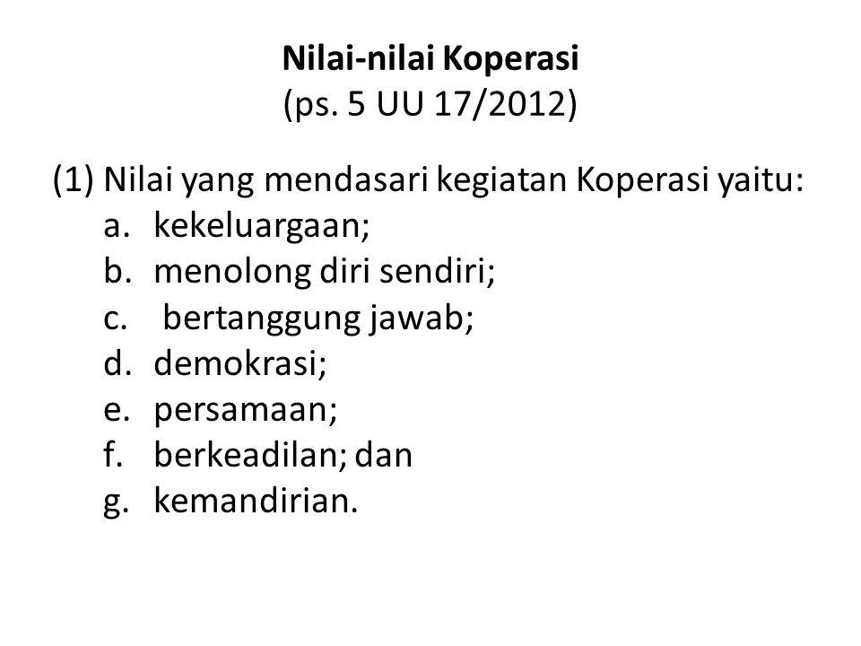Nilai-nilai Koperasi (ps. 5 UU 17/2012) (1) Nilai yang mendasari kegiatan Koperasi yaitu: a.kekeluargaan; b.menolong diri sendiri; c. bertanggung jawa