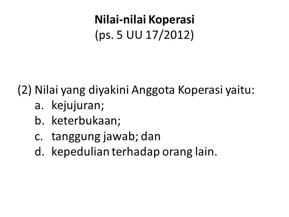 Nilai-nilai Koperasi (ps. 5 UU 17/2012) (2) Nilai yang diyakini Anggota Koperasi yaitu: a.kejujuran; b.keterbukaan; c.tanggung jawab; dan d.kepedulian