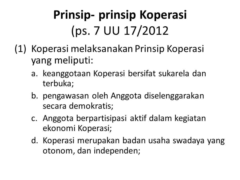 Prinsip- prinsip Koperasi (ps. 7 UU 17/2012 (1)Koperasi melaksanakan Prinsip Koperasi yang meliputi: a.keanggotaan Koperasi bersifat sukarela dan terb