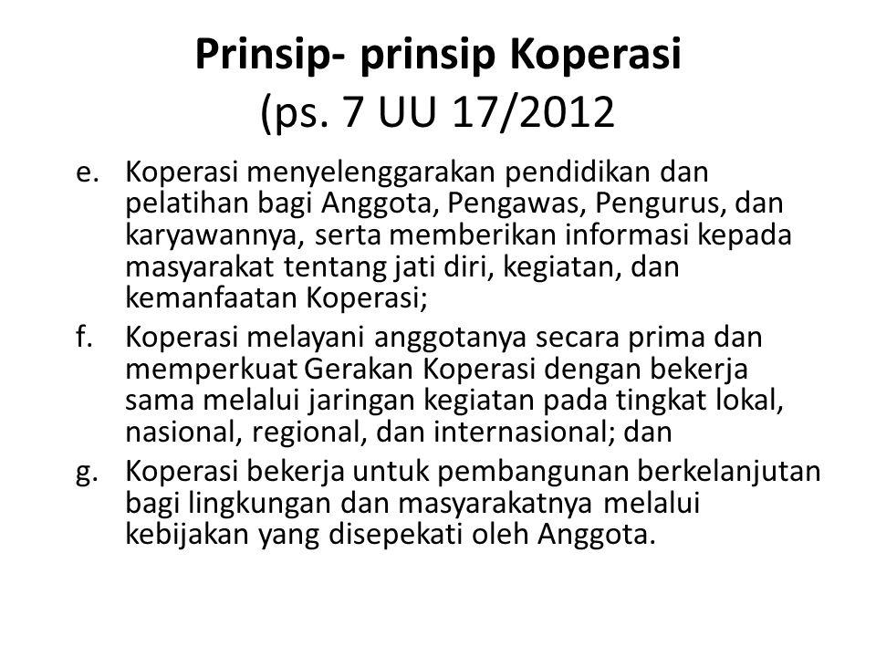 Prinsip- prinsip Koperasi (ps. 7 UU 17/2012 e.Koperasi menyelenggarakan pendidikan dan pelatihan bagi Anggota, Pengawas, Pengurus, dan karyawannya, se