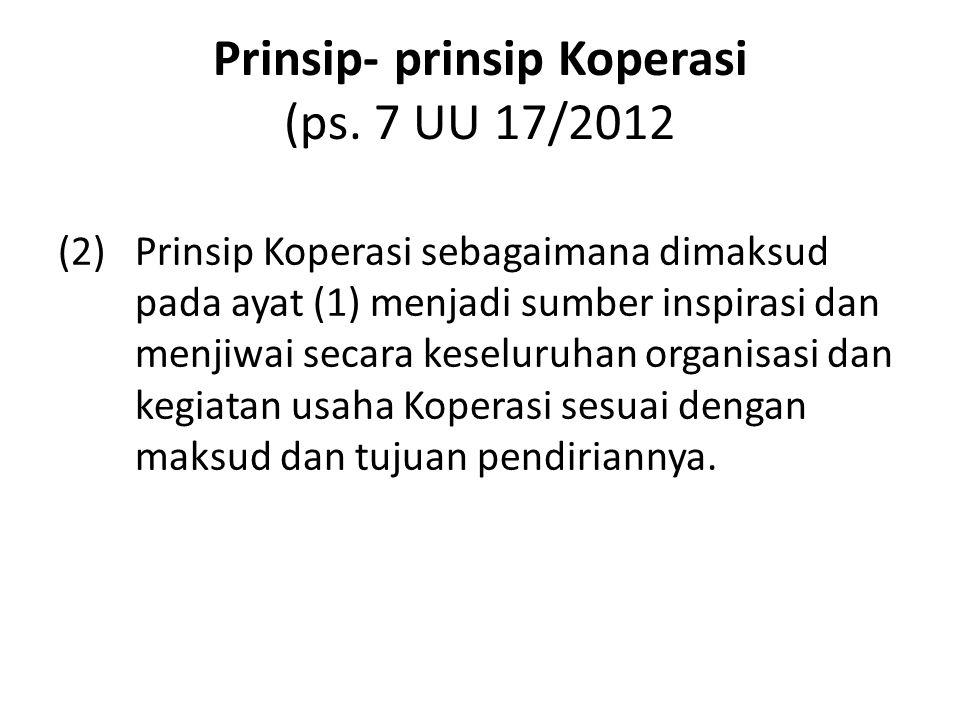 Prinsip- prinsip Koperasi (ps. 7 UU 17/2012 (2) Prinsip Koperasi sebagaimana dimaksud pada ayat (1) menjadi sumber inspirasi dan menjiwai secara kesel