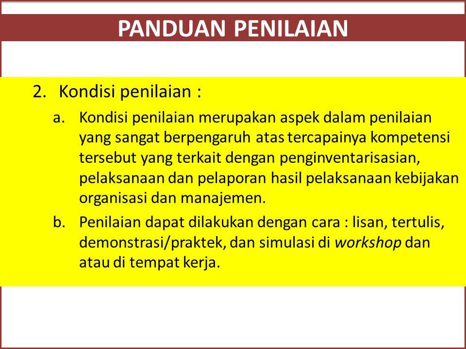 PANDUAN PENILAIAN 2.Kondisi penilaian : a.Kondisi penilaian merupakan aspek dalam penilaian yang sangat berpengaruh atas tercapainya kompetensi terseb
