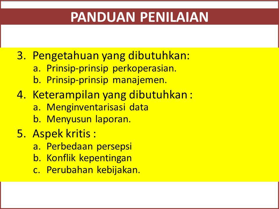 PANDUAN PENILAIAN 3.Pengetahuan yang dibutuhkan: a.Prinsip-prinsip perkoperasian. b.Prinsip-prinsip manajemen. 4.Keterampilan yang dibutuhkan : a.Meng