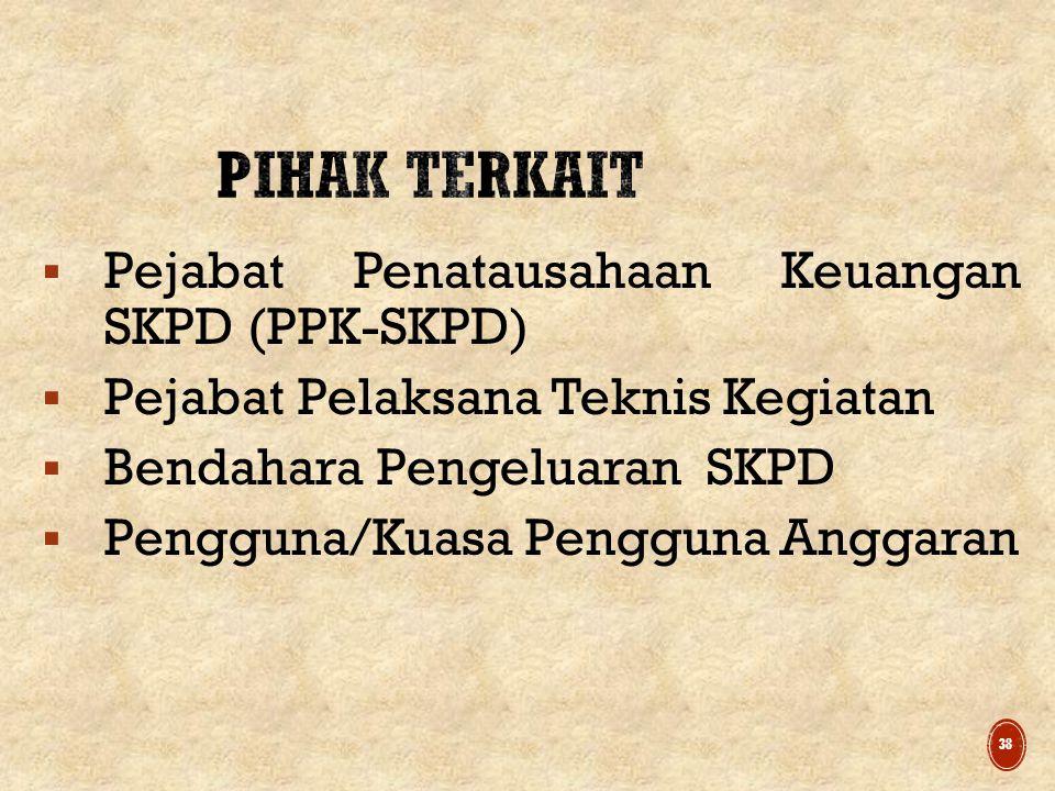  Pejabat Penatausahaan Keuangan SKPD (PPK-SKPD)  Pejabat Pelaksana Teknis Kegiatan  Bendahara Pengeluaran SKPD  Pengguna/Kuasa Pengguna Anggaran 38