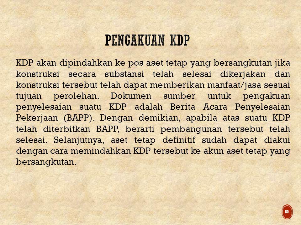 KDP akan dipindahkan ke pos aset tetap yang bersangkutan jika konstruksi secara substansi telah selesai dikerjakan dan konstruksi tersebut telah dapat memberikan manfaat/jasa sesuai tujuan perolehan.