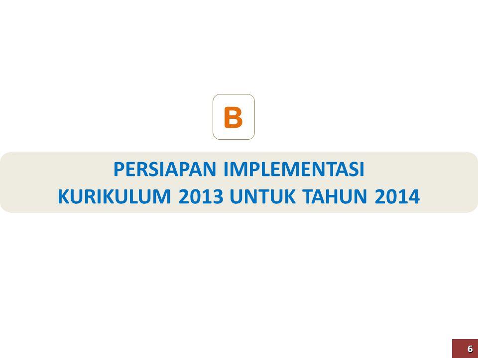 PERSIAPAN IMPLEMENTASI KURIKULUM 2013 UNTUK TAHUN 2014 B 6