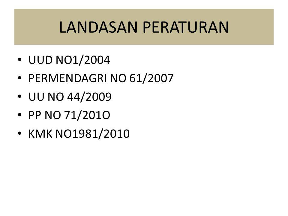 LANDASAN PERATURAN UUD NO1/2004 PERMENDAGRI NO 61/2007 UU NO 44/2009 PP NO 71/201O KMK NO1981/2010