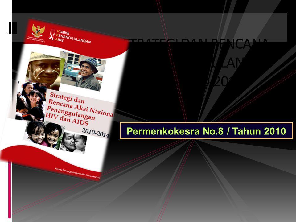 STRATEGI DAN RENCANA AKSI PENANGGULANGAN AIDS 2010-2014 Permenkokesra No.8 / Tahun 2010