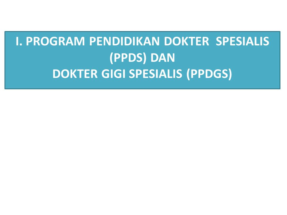 PROGRAM TUGAS BELAJAR DIPLOMA I. PROGRAM PENDIDIKAN DOKTER SPESIALIS (PPDS) DAN DOKTER GIGI SPESIALIS (PPDGS)